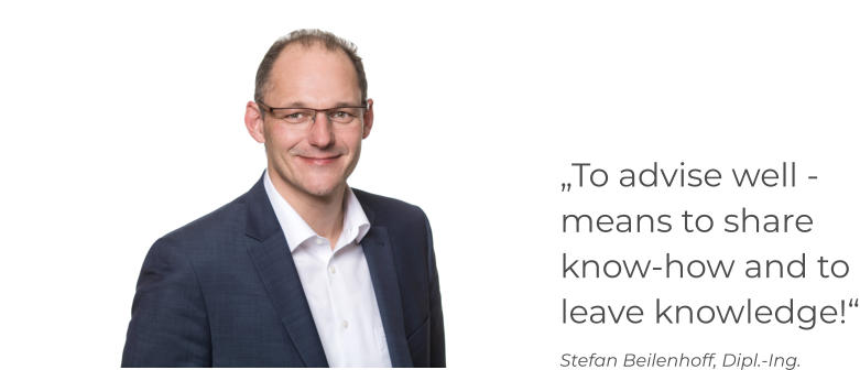"""To advise well - means to share know-how and to leave knowledge!"" Stefan Beilenhoff, Dipl.-Ing."